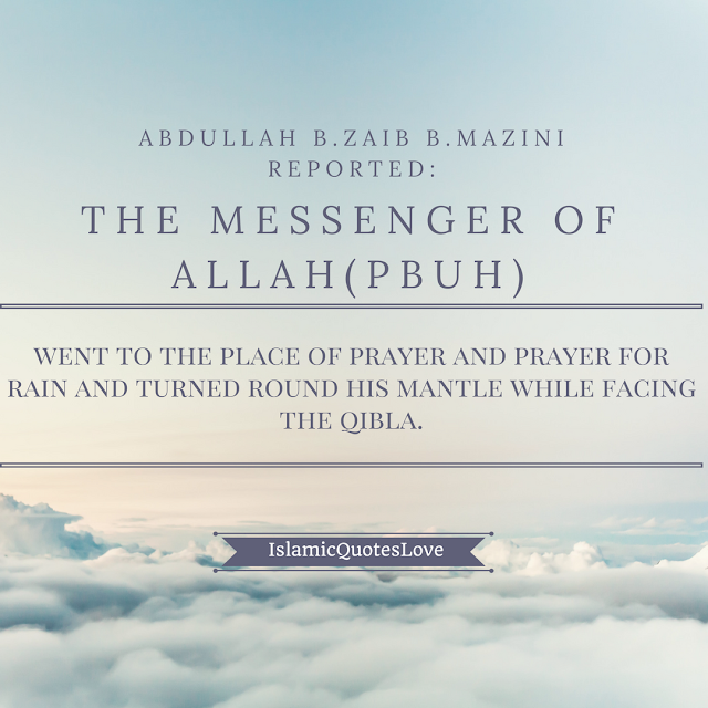 Abdullah B.Zaib B.Mazini reported:  The Messenger of ALLAH (PBUH)  went to the place of prayer and prayer for rain and turned round his mantle facing the Qibla.  Reference:  Sahih Muslim 894