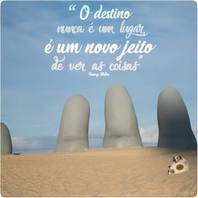o destino nunca é um lugar, é uma nova forma de ver as coisas, los dedos, punta del este, uruguai