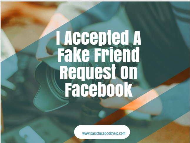 I Accepted A Fake Friend Request On Facebook