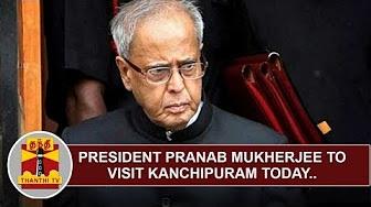 President Pranab Mukherjee to visit Kanchipuram Today, Security beefed up   Thanthi TV