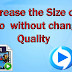 Decrease the size of a video without changing it's quality.