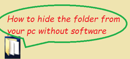 How to hide the folder from your pc without software