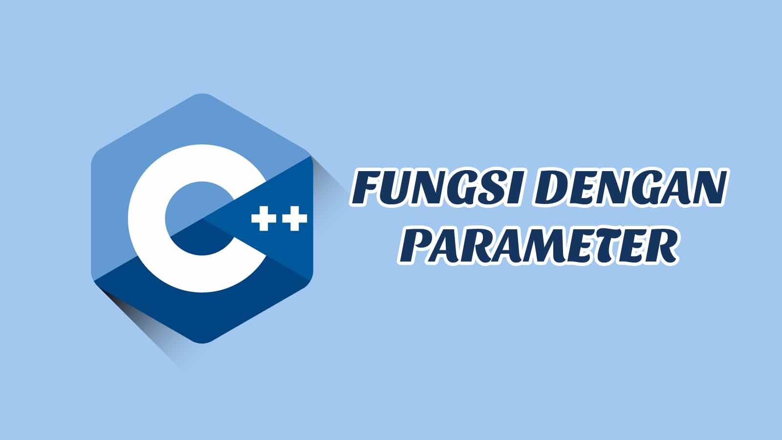 Fungsi Dengan Parameter C++ Disertai Contoh, Tugas dan Jawaban