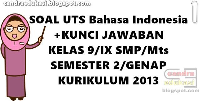 Pada kesempatan ini saya akan berbagi SSoal UTS Bahasa Indonesia Kelas  Soal UTS Bahasa Indonesia Kelas 9 Semester 2 K13 Dan Kunci Jawaban