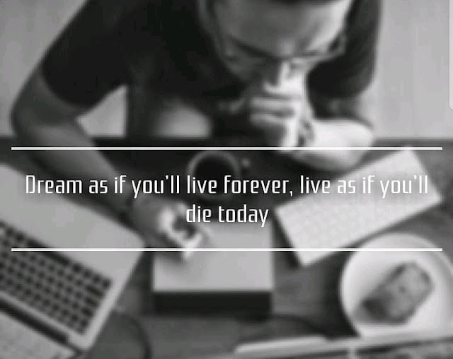 DREAM AS IF YOU'LL LIVE FOREVER