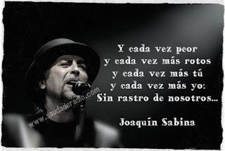 """""""Y cada vez peor, y cada vez más rotos, y cada vez más tú, y cada vez más yo, sin rastro de nosotros."""" Joaquín Sabina"""