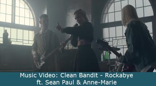 Music Video: Clean Bandit - Rockabye ft. Sean Paul & Anne-Marie With Lyrics