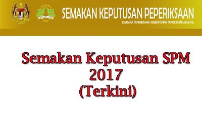 Semakan Keputusan SPM 2017 (Terkini)
