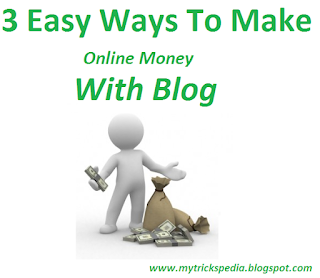 3 Easy Ways To Make Online Money With Blog