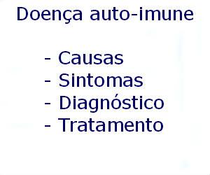 Doença auto-imune causas sintomas diagnóstico tratamento prevenção riscos complicações