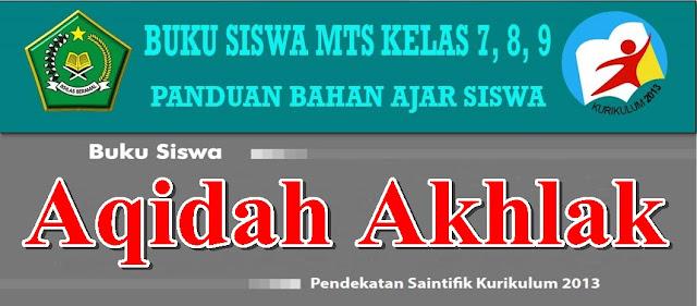 BUKU SISWA MAPEL AQIDAH AKHLAK MTs KELAS 7, 8, 9 KURIKULUM 2013 LENGKAP BAHAN AJAR SISWA