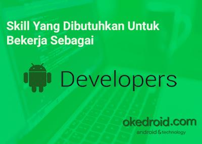 Skill Yang Dibutuhkan Untuk Bekerja Sebagai Android Developer