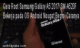 Cara Root Samsung Galaxy A5 2017 SM-A520F Bekerja pada OS Android Nougat,Begini Caranya 1
