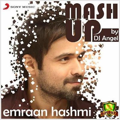 Emraan Hashmi Mashup – DJ Angel Remix