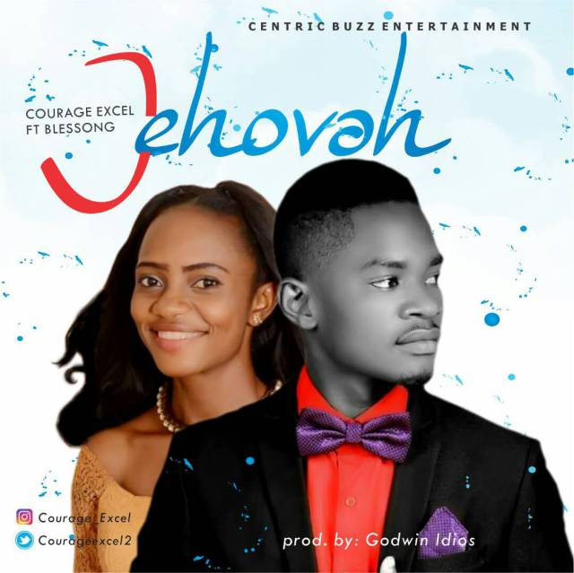 Music: Jehovah -  Courage Excel Ft. Blessong