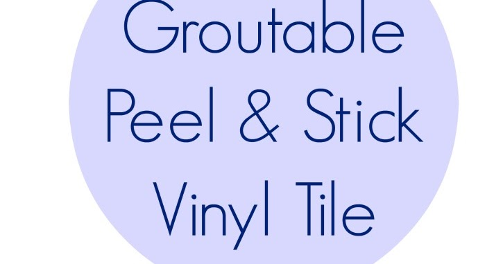 Groutable Peel And Stick Vinyl Tile Do They Last 4