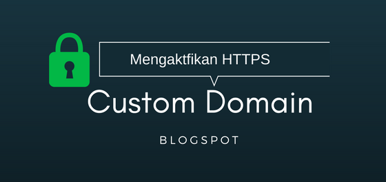 Mengaktifkan HTTPS Custom Domain Blogspot