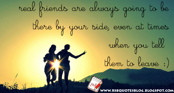 Rsb Quotes Blog Real Friends Are Always Going To Be There By Your