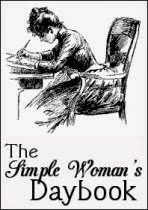 The Simple Woman's Daybook, hosted by Peggy @ The Simple Woman's Blog
