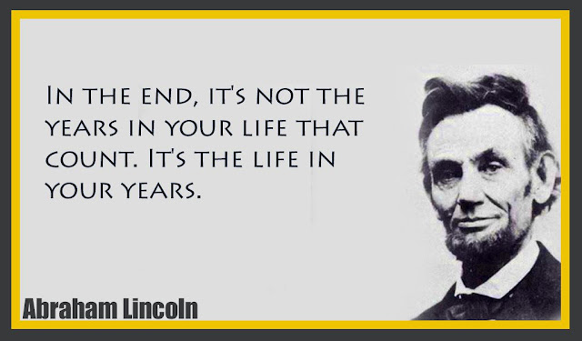 In the end, it's not the years in your life that count Abraham Lincoln quotes