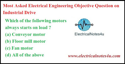 Most Asked Electrical Engineering Objective Question on Industrial Drive