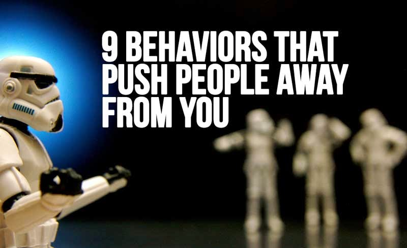 9 behaviors that push people away from you