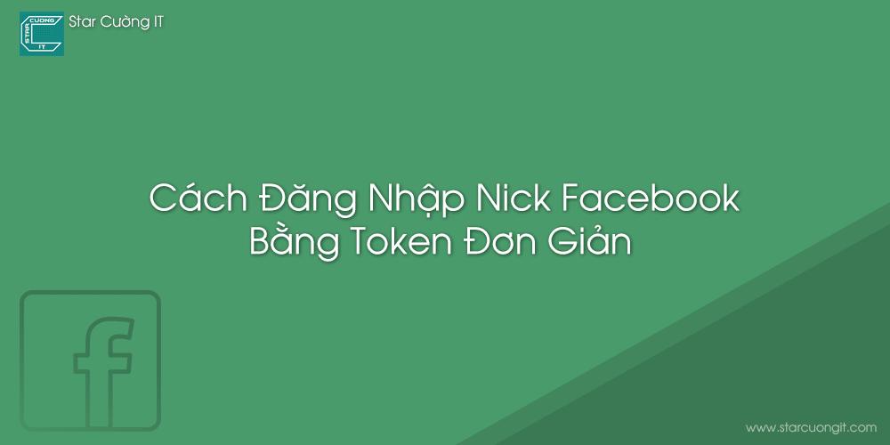 Cách Đăng Nhập Nick Facebook Bằng Token Đơn Giản