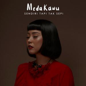 Meda Kawu - Sendiri Tapi Tak Sepi