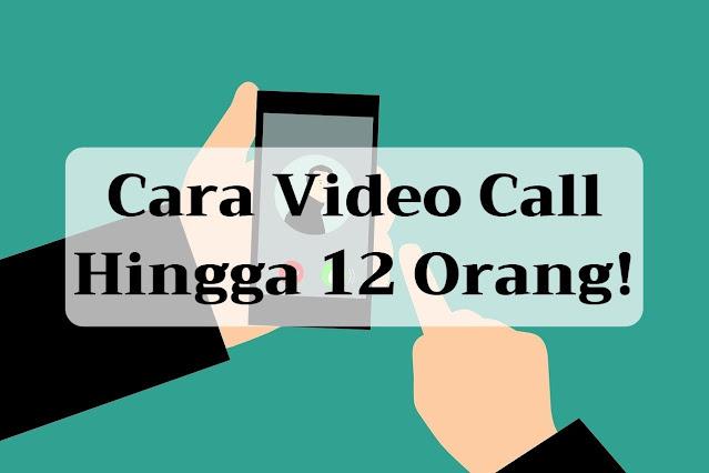 Bagaimana Caranya Agar Bisa Video Call Memuat Banyak Orang