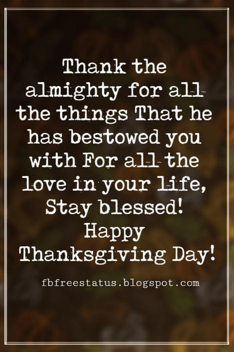 Thanksgiving Messages For Cards, Thank the almighty for all the things That he has bestowed you with For all the love in your life, Stay blessed! Happy Thanksgiving Day!