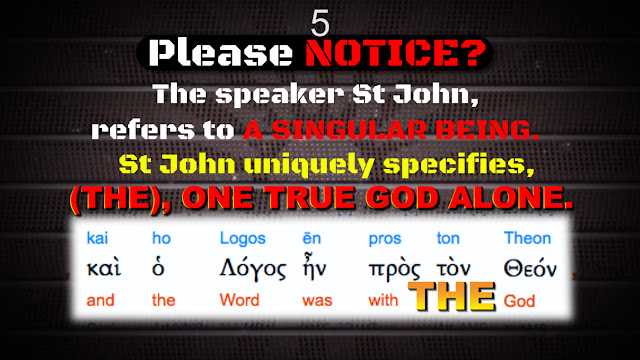 Please NOTICE. The speaker St John, refers to A SINGULAR BEING. St John uniquely specifies, (THE), ONE TRUE GOD ALONE.