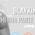 Blaiking - Minha Parte