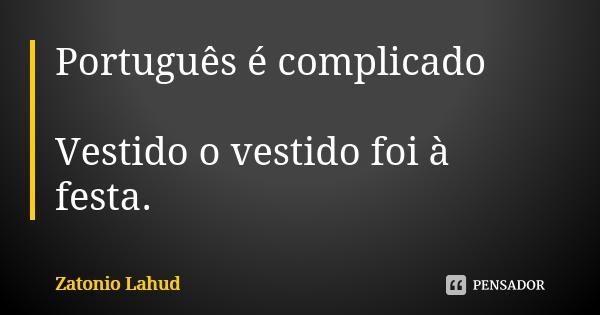 Português é complicado: Vestido o vestido foi à festa