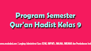Download Program Semester Qur'an Hadist Kelas 9, Prosem Qur'an Hadist Kelas 9. . Program Semester Dalam 1 Semester yang terdiri dari Semester 1 dan Semester 2