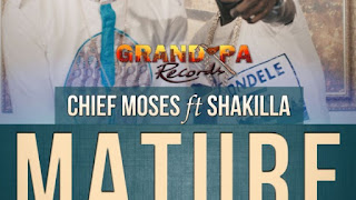 Chief Moses ft. Shakilla - MATURE