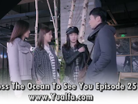 SINOPSIS Across The Ocean To See You Episode 25