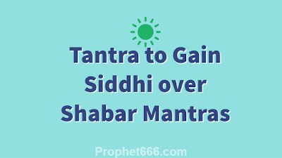 Hidden Secret Tantra to Gain Siddhi over Desired Shabar Mantras
