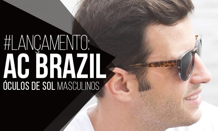 Lançamento  AC Brazil apresenta sua 1ª Linha de Óculos de Sol Masculinos 9691d2b220