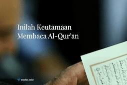 10 Keutamaan Membaca Al Quran Bagi Muslim