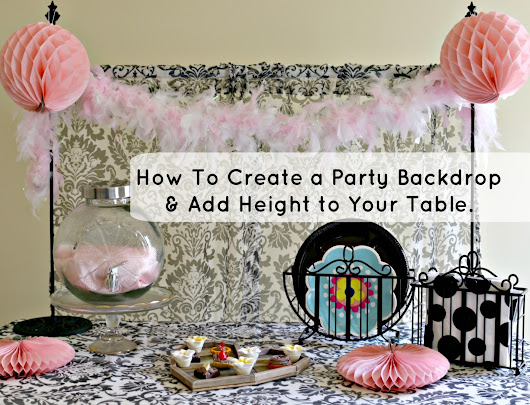 How to Add Height or a Backdrop to Your Party Decor: The Easy Way