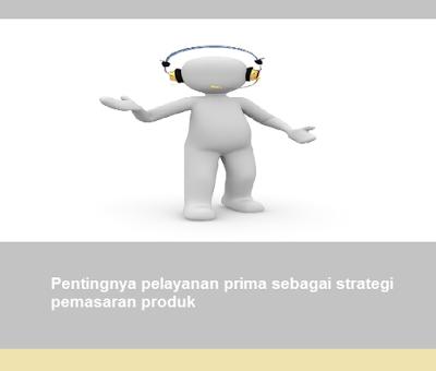 Pentingnya pelayanan prima sebagai strategi pemasaran produk