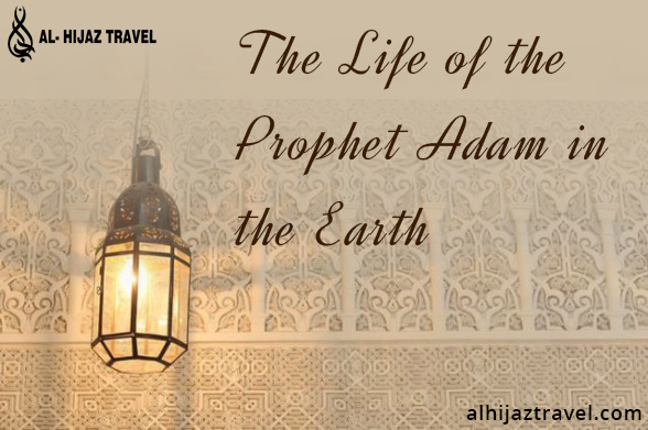 The Life of the Prophet Adam (PBHU) in the Earth