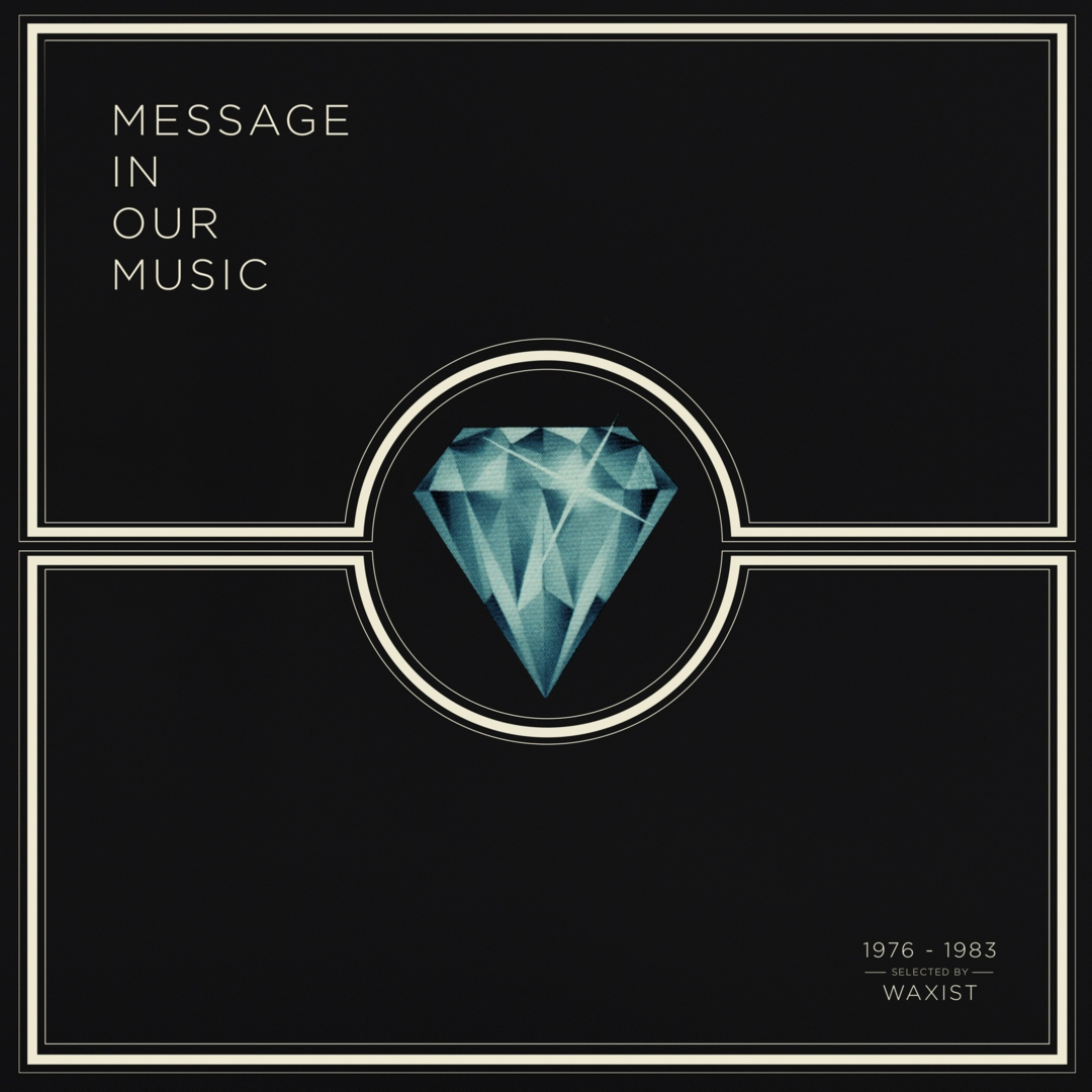 MESSAGE IN OUR MUSIC | 1976-1983 SELECTED BY WAXIST - Full Album Stream