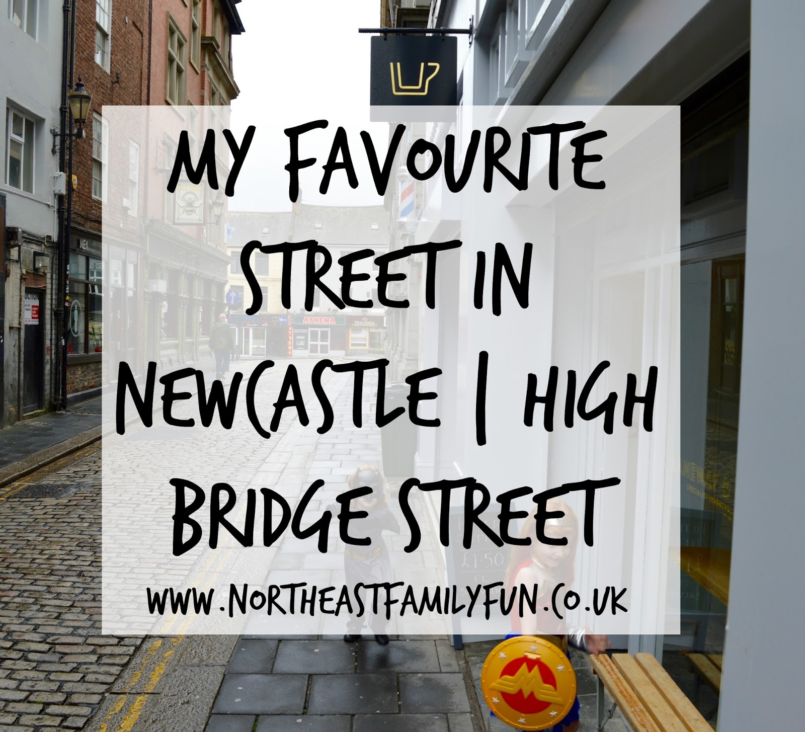 My Favourite Street in Newcastle | High Bridge Street