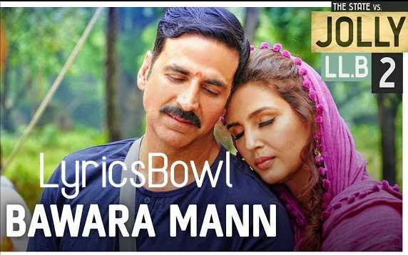 Bawara Mann Lyrics - Jolly LLB 2 | LyricsBowl
