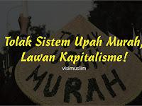 Tolak Sistem Upah Murah, Lawan Kapitalisme!