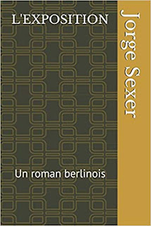 https://www.amazon.fr/LEXPOSITION-roman-berlinois-Jorge-Sexer/dp/197351527X/ref=sr_1_1?s=books&ie=UTF8&qid=1532528339&sr=1-1&keywords=l%27exposition+jorge