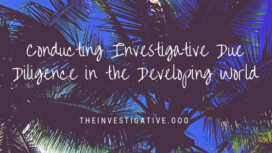 Conducting Investigative Due Diligence in the Developing World