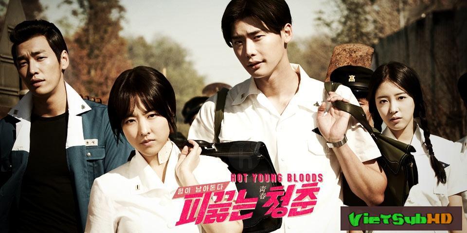 Phim Tuổi Trẻ Sục Sôi VietSub HD | Hot Young Bloods 2014