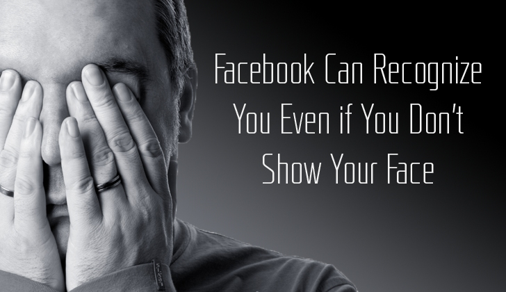 Facebook Can Recognize You Even if You Don't Show Your Face